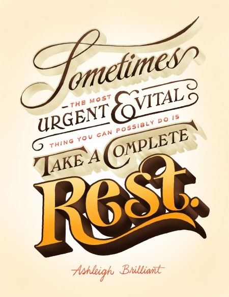 Sometimes the most urgent and vital thing you can do is take a rest