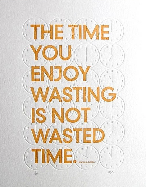 Time you enjoy wasting well wasted time quote